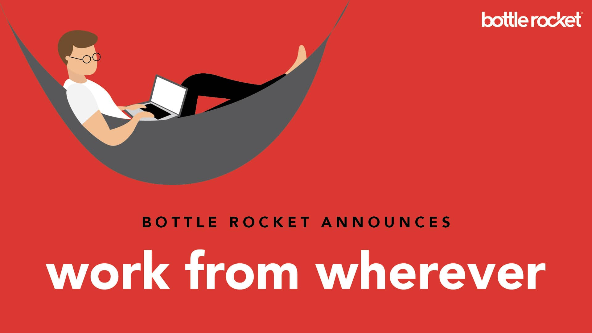 """Bottle Rocket Founder Announces A Re-energized """"Work from Wherever"""" Future for the Company"""